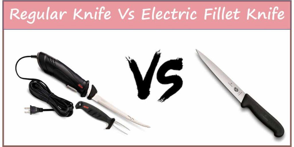 Regular Knife Vs Electric Fillet Knife